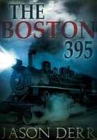 The Boston 395 ebook by Jason Derr