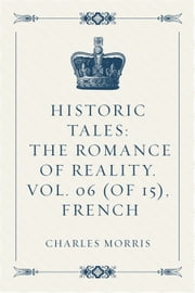 Historic Tales: The Romance of Reality. Vol. 06 (of 15), French ebook by Charles Morris