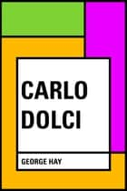 Carlo Dolci ebook by George Hay