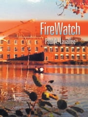FireWatch ebook by Paul A. Lavallee