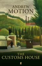 The Customs House ebook by Sir Andrew Motion