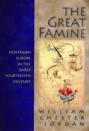 The Great Famine: Northern Europe in the Early Fourteenth Century ebook by Jordan, William Chester
