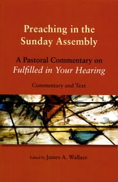 Preaching in the Sunday Assembly - A Pastoral Commentary on Fulfilled in Your Hearing ebook by