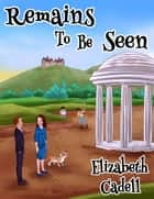 Remains to be Seen ebook by Elizabeth Cadell