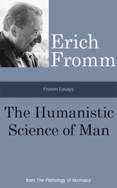 Fromm Essays: The Humanistic Science of Man, From the The Pathology of Normalcy ebook by Erich Fromm
