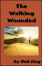 The Walking Wounded ebook by Deb Ling