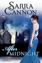 After Midnight - A Shadow Demons Novella ebook by Sarra Cannon