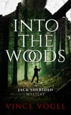 Into The Woods - A Jack Sheridan Mystery 電子書 by Vince Vogel