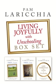 Living Joyfully with Unschooling Box Set 電子書 by Pam Laricchia
