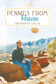 Pennies From Heaven - A Mediums Two Cents on Life and Death ebook by Christopher Stillar