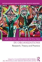 Artistic Interventions in Organizations - Research, Theory and Practice ebook by Ulla Johansson Sköldberg, Jill Woodilla, Ariane Berthoin Antal