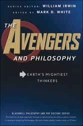 The Avengers and Philosophy - Earth's Mightiest Thinkers ebook by William Irwin