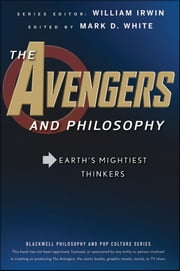 The Avengers and Philosophy - Earth's Mightiest Thinkers ebook by William Irwin,Mark D. White