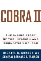Cobra II ebook by Michael R. Gordon,Bernard E. Trainor