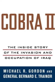 Cobra II - The Inside Story of the Invasion and Occupation of Iraq ebook by Michael R. Gordon,Bernard E. Trainor
