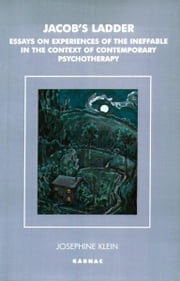 Jacob's Ladder - Essays on Experiences of the Ineffable in the Context of Contemporary Psychotherapy ebook by Josephine Klein