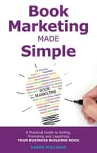 Book Marketing Made Simple - A Practical Guide to Selling, Promoting and Launching Your Business Book ebook by Karen Williams