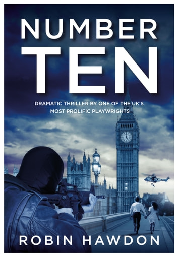 Number Ten - Dramatic Thriller By One Of The UK's Most Prolific Playwrights ebook by Robin Hawdon