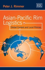 Asian-Pacific Rim Logistics - Global Context and Local Policies ebook by Rimmer,P.J.