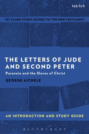 The Letters of Jude and Second Peter: An Introduction and Study Guide - Paranoia and the Slaves of Christ ebook by Professor Emeritus George Aichele