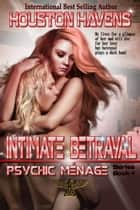 Intimate Betrayal ebook by Houston Havens