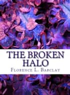 The Broken Halo ebook by Florence L. Barclay