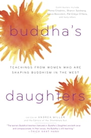 Buddha's Daughters - Teachings from Women Who Are Shaping Buddhism in the West ebook by Andrea Miller,Editors of the Shambhala Sun