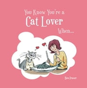 You Know You're a Cat Lover When . . . ebook by Fraser, Ben