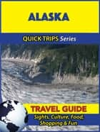 Alaska Travel Guide (Quick Trips Series) - Sights, Culture, Food, Shopping & Fun ebook by Jody Swift