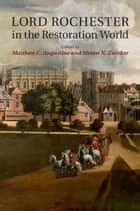Lord Rochester in the Restoration World eBook by Matthew C. Augustine, Steven N. Zwicker