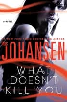 What Doesn't Kill You - A Novel ebook by Iris Johansen