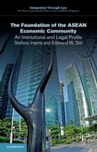 The Foundation of the ASEAN Economic Community ebook by Stefano Inama,Edmund W. Sim