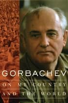 Gorbachev - On My Country and the World ebook by Mikhail Gorbachev