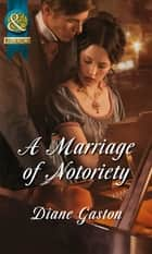 A Marriage Of Notoriety ebook by Diane Gaston