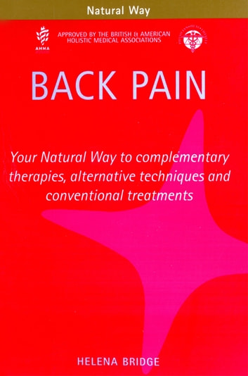 Back Pain - Your Natural Way to complementary therapies, alternative techniques and conventional treatments ebook by Helena Bridge