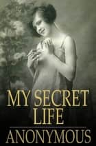 My Secret Life ebook by The Floating Press