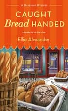 Caught Bread Handed - A Bakeshop Mystery ebook by Ellie Alexander
