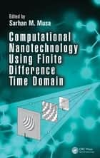 Computational Nanotechnology Using Finite Difference Time Domain ebook by Sarhan M. Musa