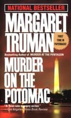 Murder on the Potomac ebook by Margaret Truman