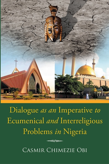 Dialogue as an Imperative To Ecumenical and Interreligious Problems in Nigeria ebook by Casmir Chimezie Obi