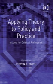 Applying Theory to Policy and Practice - Issues for Critical Reflection ebook by Dr Steven R Smith
