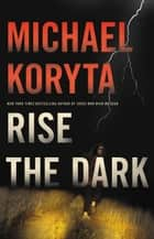 Rise the Dark ebook by Michael Koryta
