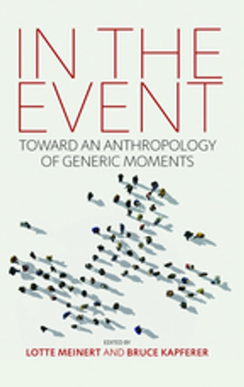 In the Event - Toward an Anthropology of Generic Moments ebook by