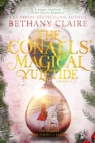 The Conalls' Magical Yuletide - A Novella - A Sweet, Scottish Time Travel Romance ebook by Bethany Claire