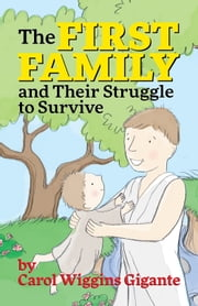 The First Family - and Their Struggle to Survive ebook by Carol Wiggins Gigante