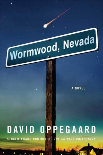 Wormwood, Nevada - A Novel ebook by David Oppegaard