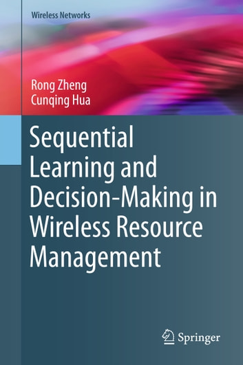Sequential Learning and Decision-Making in Wireless Resource Management ebook by Rong Zheng,Cunqing Hua