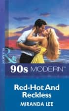 Red-Hot And Reckless (Mills & Boon Vintage 90s Modern) ebook by Miranda Lee