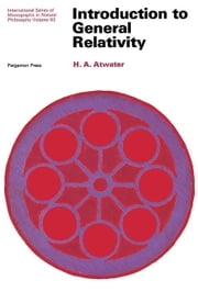 Introduction to General Relativity: International Series of Monographs in Natural Philosophy ebook by Atwater, H. A.