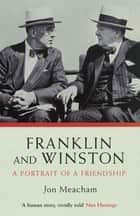 Franklin And Winston - A Portrait Of A Friendship ebook by Jon Meacham